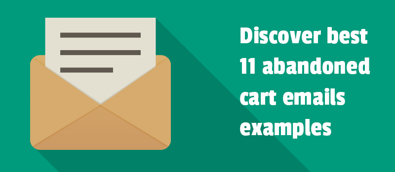 How to recover abandoned carts. Discover 11 awesome abandoned cart emails examples.