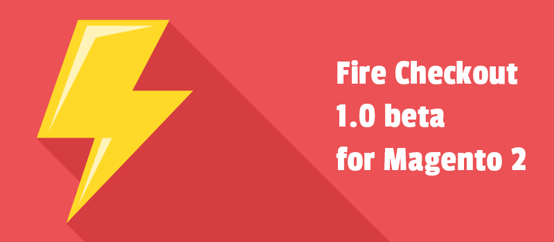 Increase your store conversion rate with Fire Checkout 1.0 beta for Magento 2