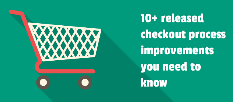 10+ released checkout process improvements you need to know