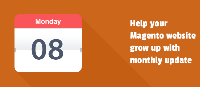 Help your Magento website grow up with monthly updates