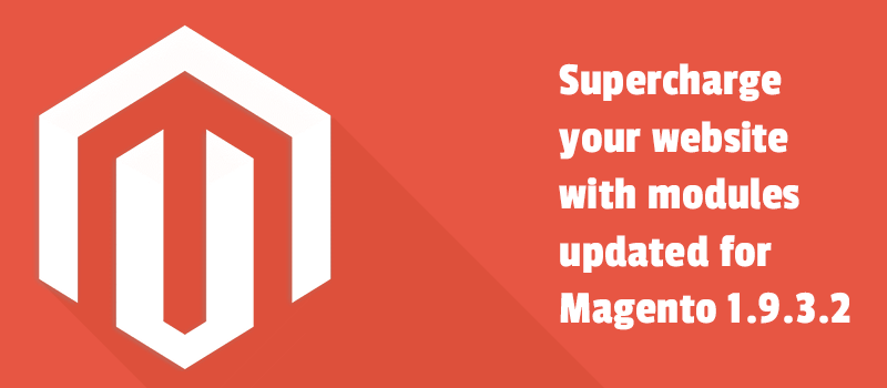 Supercharge your website with modules updated for Magento 1.9.3.2