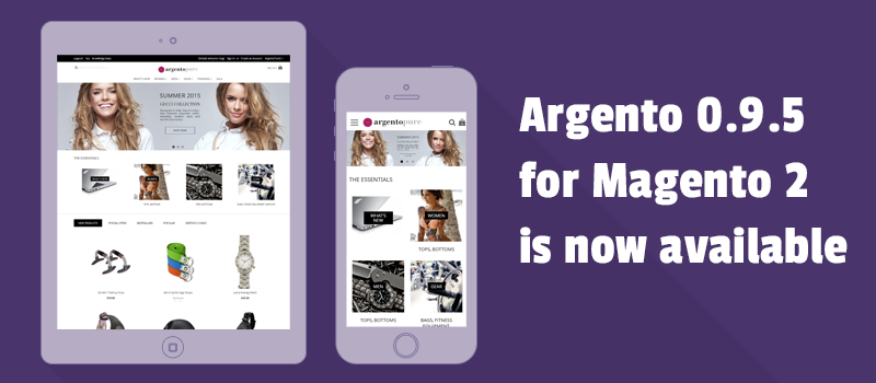 5 Reasons why you'd better to follow up Argento 0.9.5 release for Magento 2
