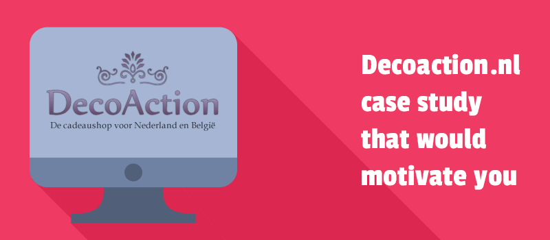 Decoaction.nl case study that would motivate you