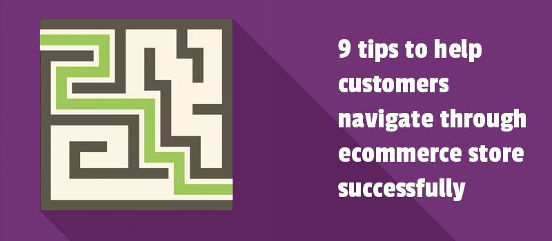 9 tips to help customers navigate through ecommerce store successfully