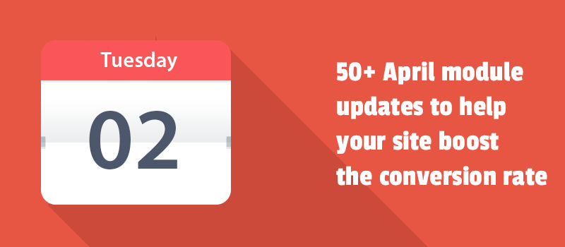 Title - 50+ April module updates to help your site boost the conversion rate