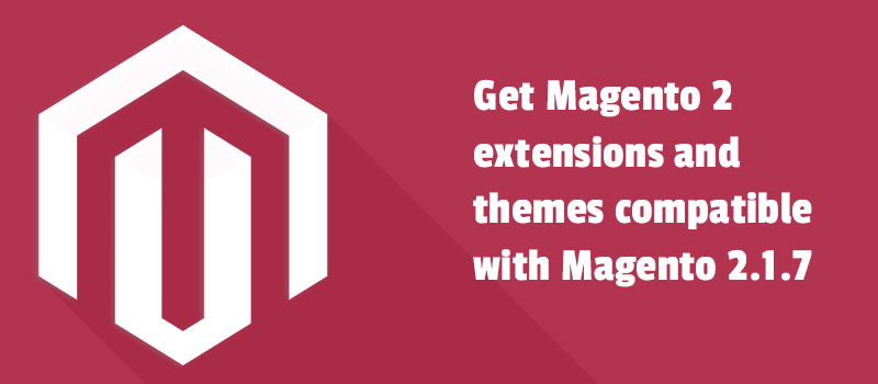 Get Magento 2 extensions and themes compatible with Magento 2.1.7