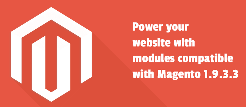 Power your website with modules compatible with Magento 1.9.3.3. It's all got to be used.