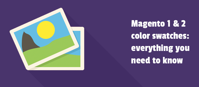 Magento and Magento 2 color swatches: everything you need to know.