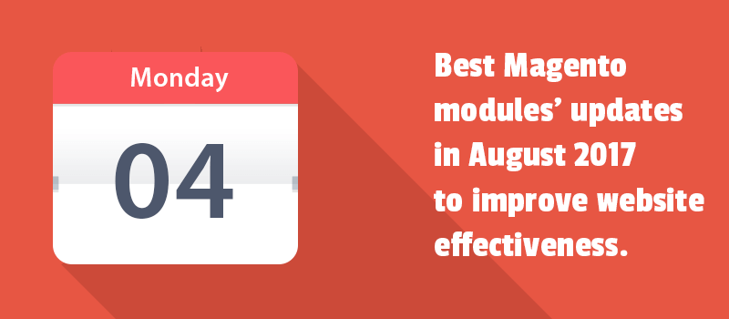 Best Magento modules' updates in August 2017 to improve website effectiveness.