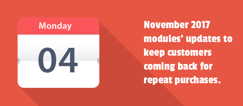 November 2017 modules' updates to keep customers coming back for repeat purchases
