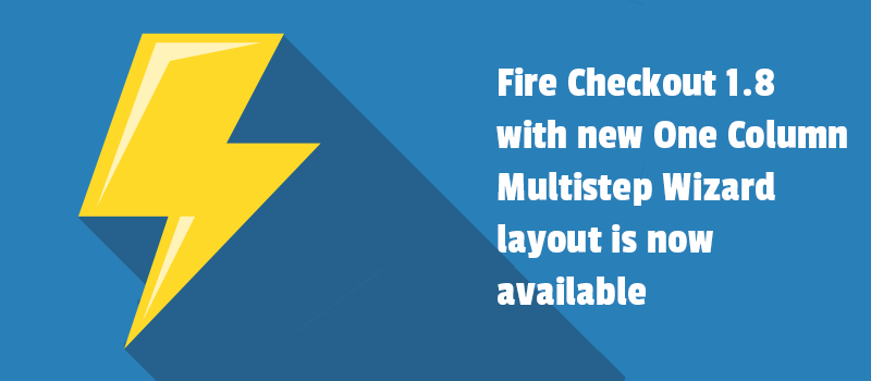 Fire Checkout 1.8 with new One Column Multistep Wizard layout is now available.