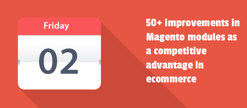 50+ improvements in Magento modules as a competitive advantage in ecommerce