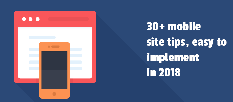 30+ mobile site tips, easy to implement in 2018.