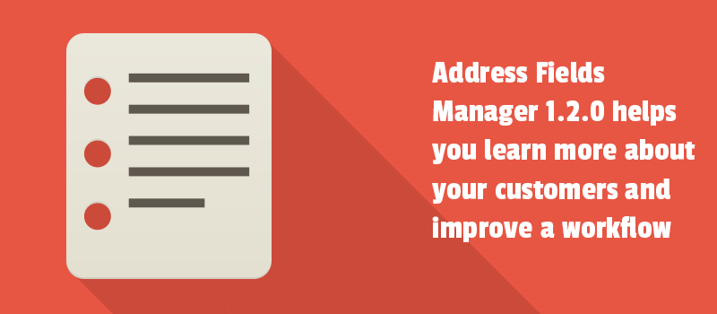 Look how Address Fields Manager 1.2.0 helps you learn more about your customers and improve a workflow.