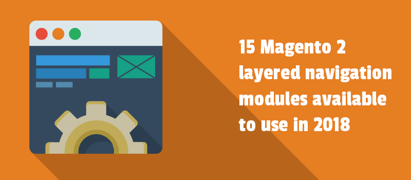 15 Magento 2 layered navigation modules available to use in 2018
