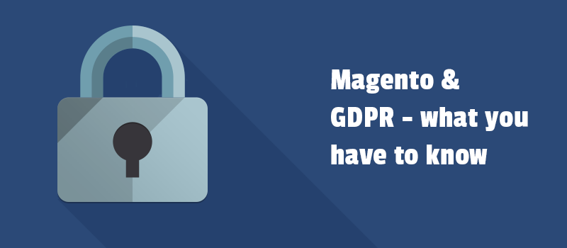 Magento and GDPR - what you have to know