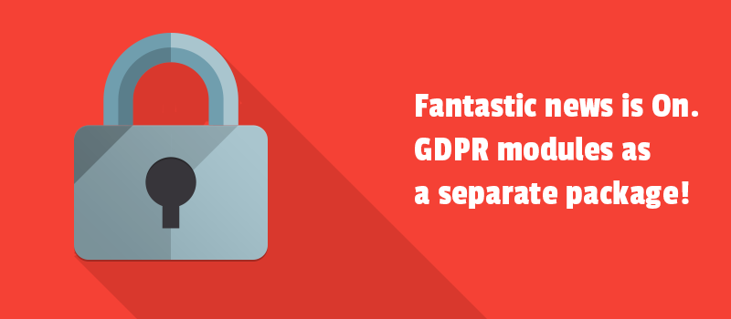 Fantastic news is On. GDPR modules as a separate package.