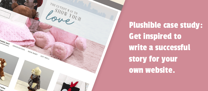 Plushible case study. Get inspired to write a successful story for your own website.