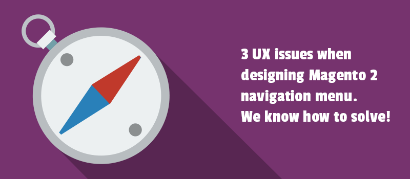 3 UX issues when designing M2 navigation menu. We know how to solve!