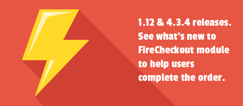 1.12 & 4.3.4 releases. See what's new to FireCheckout module to help users complete the order.