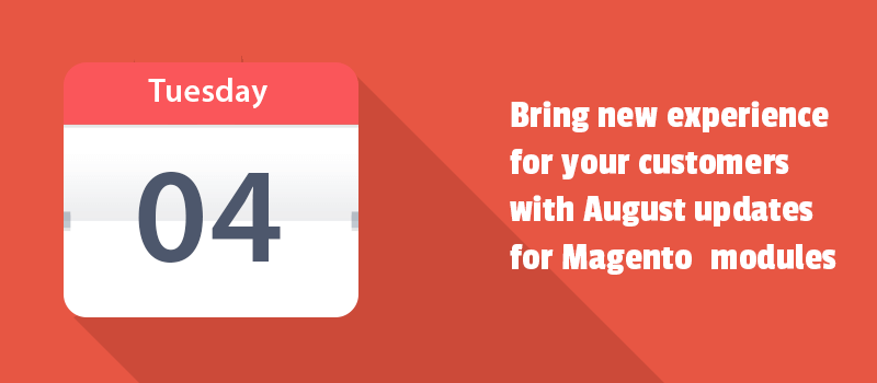 Bring new experience for your customers with August updates for Magento & Magento 2 modules
