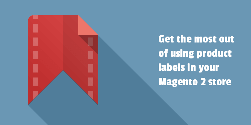 Get the most out of using product labels in your Magento 2 store