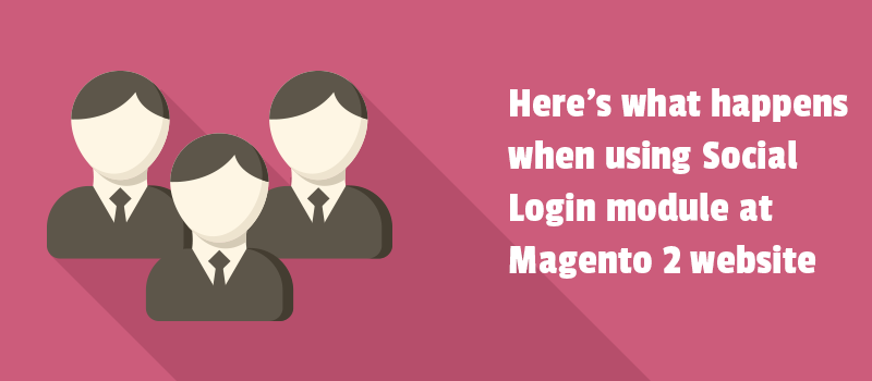 Here's what happens when using Social Login module at Magento 2 website.