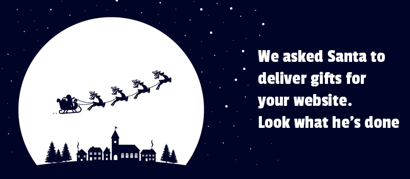 We asked Santa to deliver gifts for your website. Look what he's done.