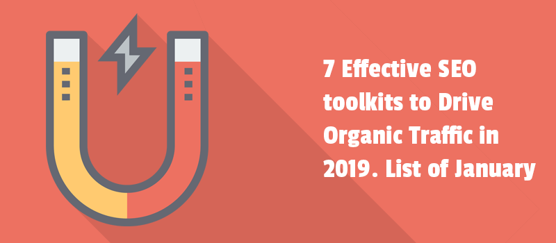 7 Effective SEO toolkits to Drive Organic Traffic in 2019. List of January.