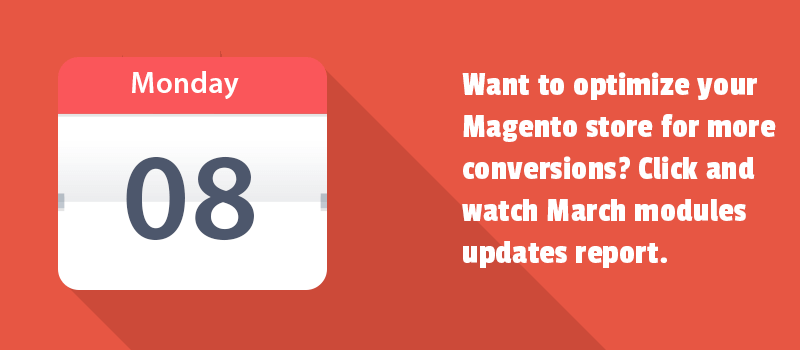 Want to optimize your Magento store for more conversions? Click and watch March modules updates report.