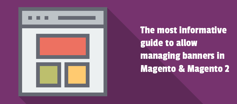 The most informative guide to manage banners in Magento and Magento 2. Find out what you can.