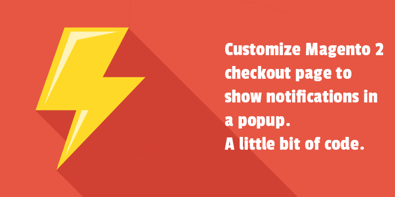 Customize Magento 2 checkout page to show notifications in a popup. A little bit of code.