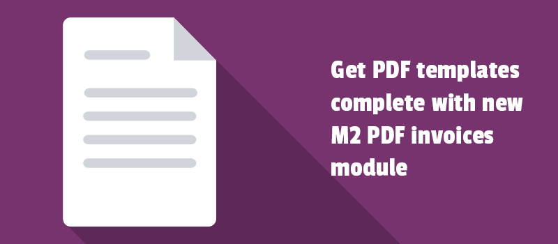 Get pdf templates complete with new M2 PDF invoices module.