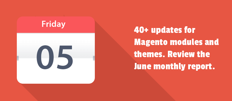 40+ updates for Magento modules and themes. Review the June monthly report.