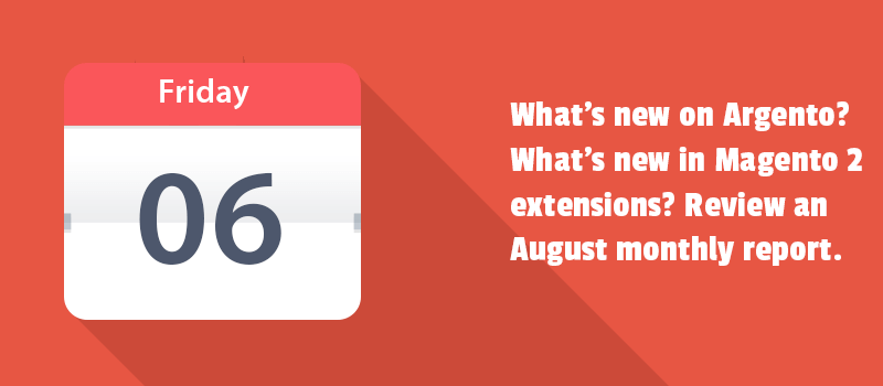 What's new on Argento? What's new in Magento 2 extensions? Review an August monthly report.