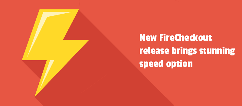 Make each second of your checkout result in sales! New FireCheckout release brings stunning speed option.