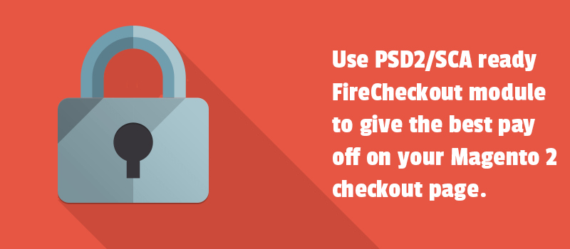 Use PSD2/SCA ready FireCheckout module to give the best pay off on your Magento 2 checkout page.
