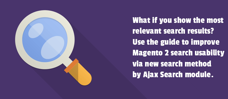 What if you show the most relevant search results? Use the guide to improve Magento 2 search usability via new search method by Ajax Search module.