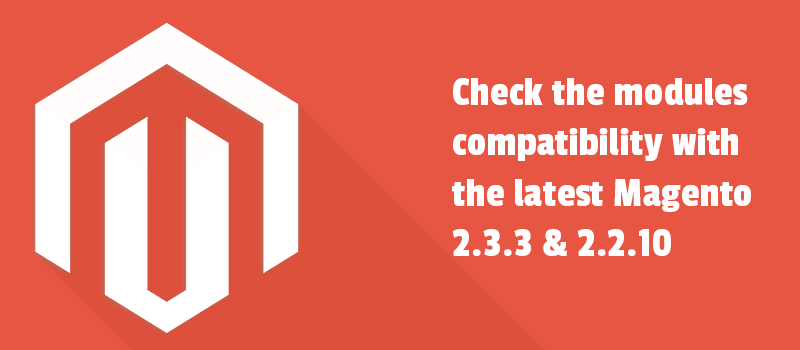 Check the modules compatibility with the latest Magento 2.3.3 & 2.2.10