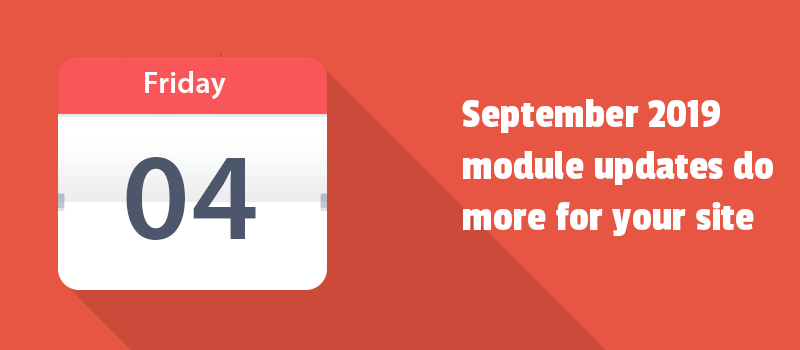 September 2019 module updates do more for your site