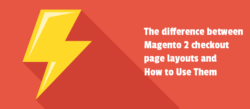The difference between Magento 2 checkout page layouts and How to Use Them.