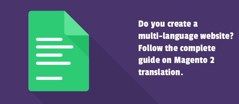 Do you create a multi-language website? Follow the complete guide on Magento 2 translation.