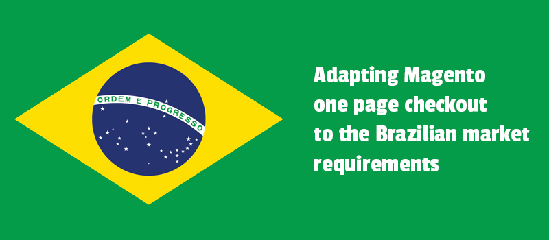 Adapting Magento one page checkout to the Brazilian market requirements
