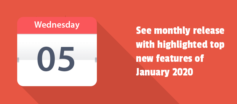 See monthly release with highlighted top new features of January 2020.