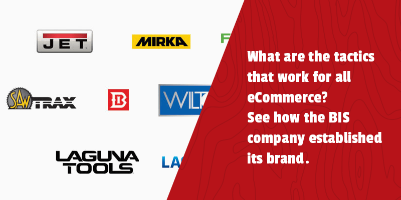 What are the tactics that work for all eCommerce? See how the BIS company established its brand.