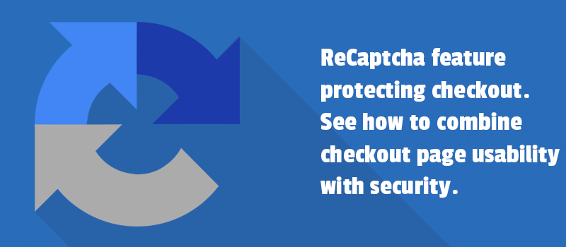 ReCaptcha feature protecting checkout. See how to combine checkout page usability with security.