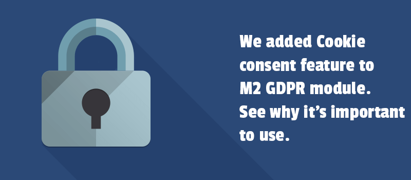 We added Cookie consent feature to M2 GDPR module. See why it's important to use.