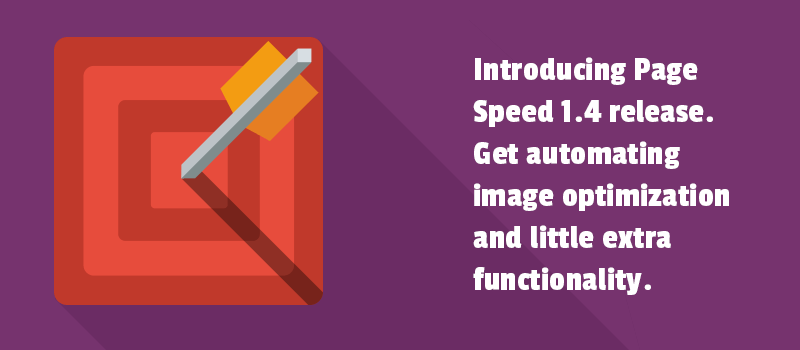 Introducing Page Speed 1.4 release. Get automating image optimization and little extra functionality.