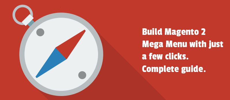 Build Magento 2 Mega Menu with just a few clicks. Complete guide.