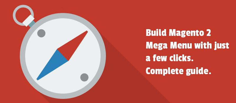 Build Magento 2 Mega Menu with just a few clicks. Complete guide.